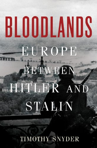 Bloodlands: Europe between Hitler and Stalin. By Timothy D. Snyder